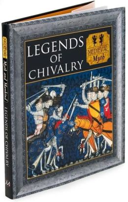 Legends of Chivalry: Medieval Myth (Myth and Mankind)