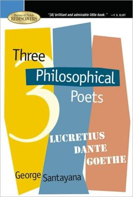 Three Philosophical Poets: Lucretius, Dante, Goethe (Barnes & Noble Rediscovers Series)