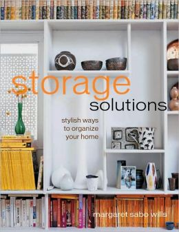 Storage Solutions Stylish Ways To Organize Your Home By