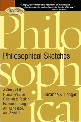 Philosophical Sketches: A Study of the Human Mind in Relation to Feeling, Explored through Art, Language, and Symbol (Barnes & Noble Rediscovers Series)