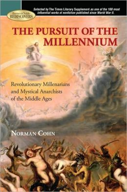 The Pursuit of the Millennium: Revolutionary Millenarians and Mystical Anarchists of the Middle Ages (Barnes & Noble Rediscovers Series)