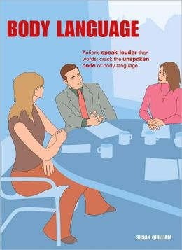Body Language: Actions Speak Louder Than Words: Crack the Unspoken Code of Body Language