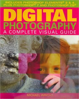 Digital Photography: A Complete Visual Guide
