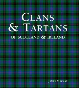 Clans & Tartans: of Scotland & Ireland