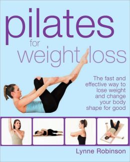 Pilates for Weight Loss: The Fast and Effective Way to Lose Weight and Change Your Body Shape for Good