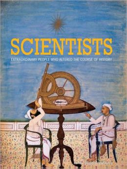 Scientists: Extraordinary People Who Altered the Course of History