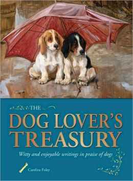 The Dog Lover's Treasury: Witty and enjoyable writings in praise of dogs