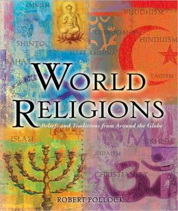 World Religions: Beliefs and Traditions from Around the Globe
