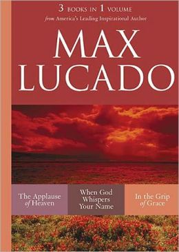Max Lucado: 3 Books in 1 Volume