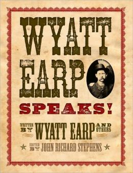 Wyatt Earp Speaks!: My Side of the O.K. Corral Shootout, Plus Interviews with Doc Holliday