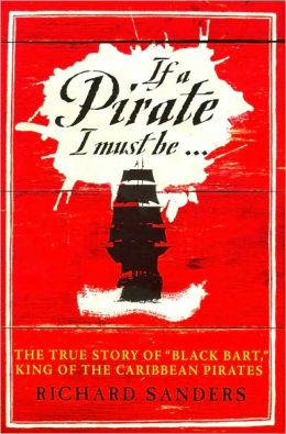 If a Pirate I Must Be: True Story of Black Bart, King of the Caribbean Pirates