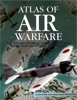 The Atlas of Air Warfare: With More Than 80 Detailed Aerial Combat Maps