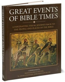 Great Events of Bible Times: A Fascinating Visual Journey Back to the People and Places of the Bible