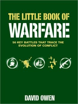 The Little Book of Warfare: 50 Key Battles That Trace the Evolution of Conflict