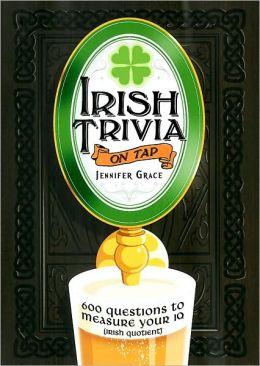 Irish Trivia on Tap: 600 Questions to Measure Your IQ (Irish Quotient)