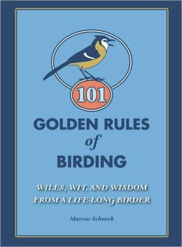 101 Golden Rules of Birding: Wiles, Wit, and Wisdom from a Life-Long Birder