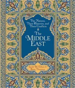 The Middle East: The Nations, Their Histories, and Their Conflicts