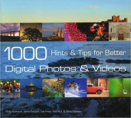1000 Hints & Tips for Better Digital Photos and Videos