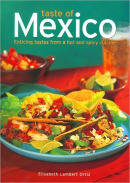 Taste of Mexico: Enticing Tastes from a Hot and Spicy Cuisine