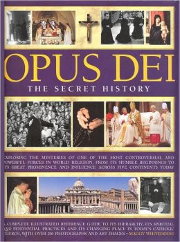Opus Dei: The Secret History (Fall River Press Edition): Exploring the mysteries of one of the most controversial and powreful forces in world religion, from its humble beginnings to its great prominence and influence across five continents today