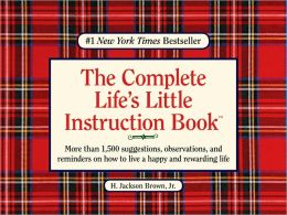 The Complete Life's Little Instruction Book: More than 1,500 Suggestions, Observations, and Reminders on How to Live a Happy and Rewarding Life