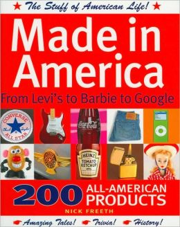 Made in America: From Levi's to Barbie to Google (Barnes & Noble Edition)