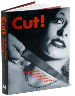 Cut!: Hollywood Murders, Accidents, and Other Tragedies