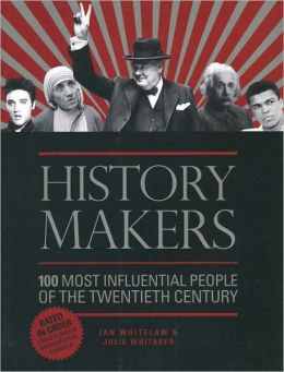 History Makers: 100 Most Influential People of the Twentieth Century
