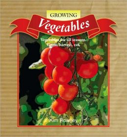 Growing Vegetables: grow, harvest, eat