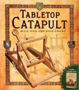 Book Cover Image. Title: Tabletop Catapult:  Build Your Own Siege Engine!, Author: William Gurstelle