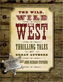 The Wild, Wild West: Thrilling Tales by Great Authors