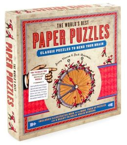 The World's Best Paper Puzzles: Classic Puzzles to Bend Your Brain