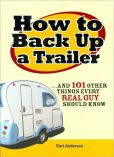 Book Cover Image. Title: How to Back Up a Trailer...and 101 Other Things Every Real Guy Should Know, Author: Kurt Anderson