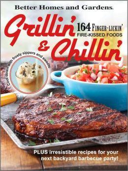 Grillin' & Chillin': 164 Finger-Lickin' Fire-Kissed Foods