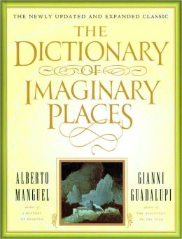 The Dictionary of Imaginary Places: Newly Updated and Expanded