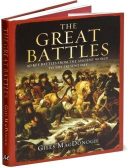 The Great Battles: 50 Key Battles from the Ancient World to the Present Day