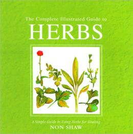 The Complete Illustrated Guide to Herbs: A Simple Guide to Using Herbs for Healing