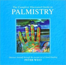 The Complete Illustrated Guide to Palmistry: Discover Yourself through the Ancient Art of Hand Reading