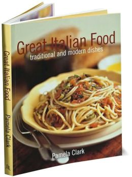 Great Italian Food: Traditional and Modern Dishes