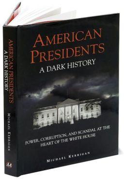 American Presidents: A Dark History
