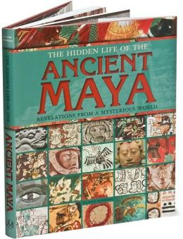 Hidden Life of the Ancient Maya: Revelations from a Mysterious World