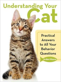 Understanding Your Cat: Practical Answers to All Your Behavior Questions