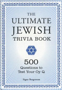 The Ultimate Jewish Trivia Book: 500 Questions to Test Your Oy Q