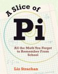 Book Cover Image. Title: A Slice of Pi:  All the Math You Forgot to Remember From School, Author: Liz Strachan