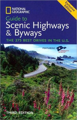Guide to Scenic Highways and Byways (3rd Edition): The 275 Best Drives in the U.S.