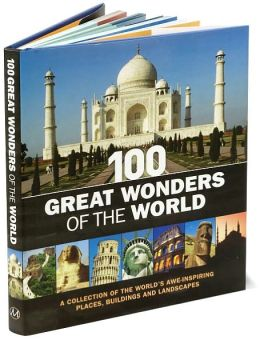 100 Great Wonders of the World (Metro Books Edition): A Collection of the World's Awe-Inspiring Places, Buildings and Landscapes