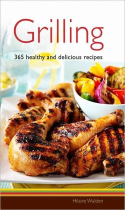 Grilling: 365 Healthy and Delicious Recipes