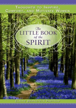 The Little Book of the Spirit: Thoughts to Inspire, Comfort, and Motivate Women