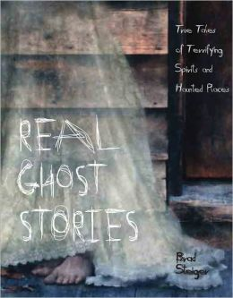 Real Ghost Stories: True Tales of Terrifying Spirits and Haunted Places
