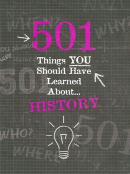 501 Things You Should Have Learned About History